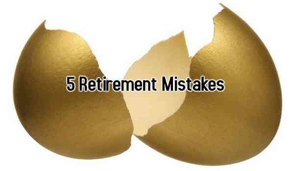 5 Retirement Mistakes