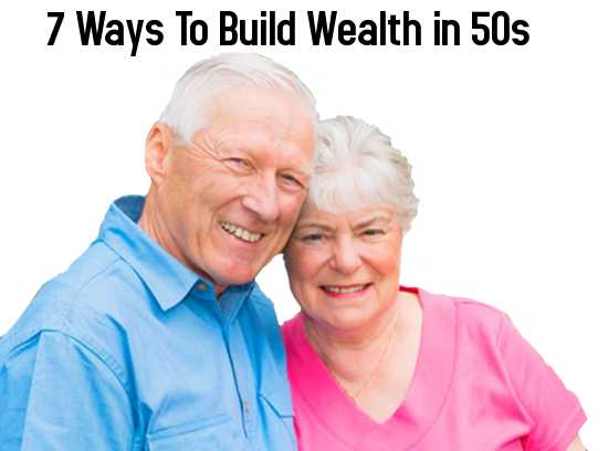 7 Ways to Build Wealth in 50s