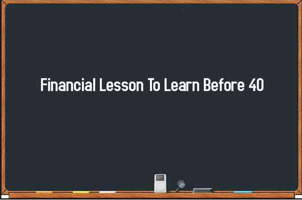 Financial Lesson To Learn Before 40