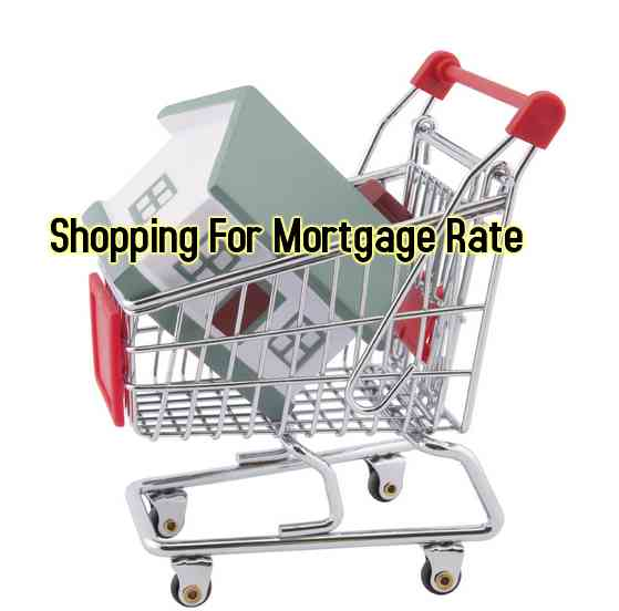 Shopping For Mortgage Rate