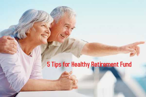 Tips for Healthy Retirement Fund