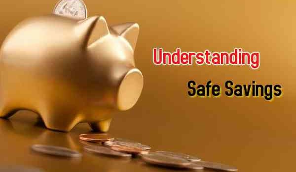 Understanding Safe Savings