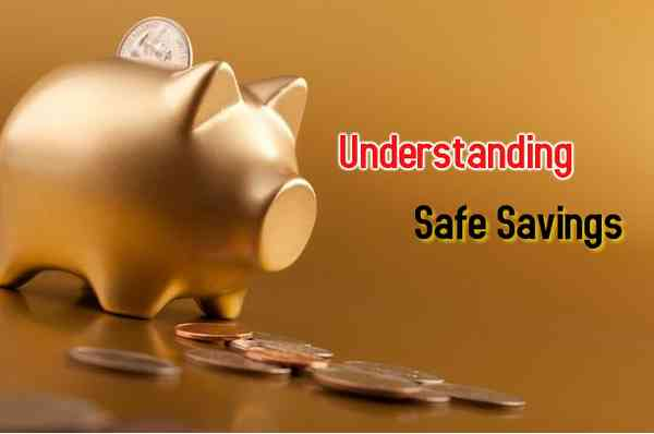 Understanding Safe Savings